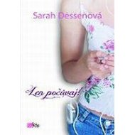 Len počúvaj - Dessenová Sarah